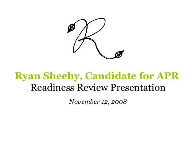 Ryan Sheehy, Candidate for APRReadiness Review PresentationNovember 12, 2008