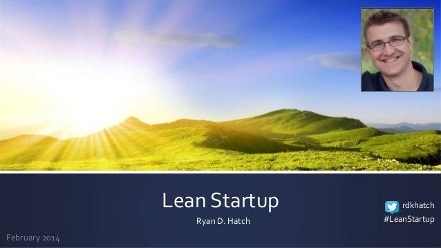 Lean Startup Ryan D. Hatch February 2014  rdkhatch #LeanStartup