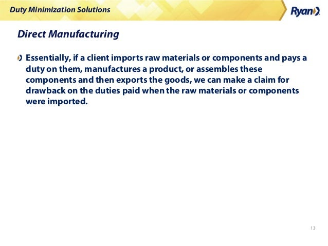 Duty Minimization Solutions 13 Direct Manufacturing Essentially, if a client imports raw materials or components and pays ...