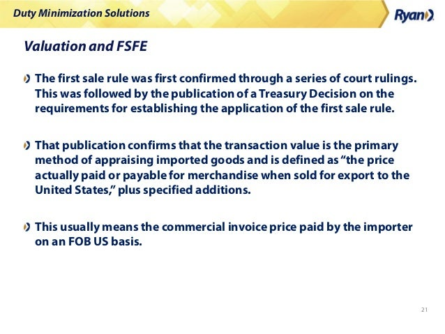 Duty Minimization Solutions 21 Valuation and FSFE The first sale rule was first confirmed through a series of court ruling...