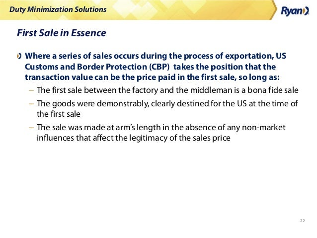 Duty Minimization Solutions 22 First Sale in Essence Where a series of sales occurs during the process of exportation, US ...