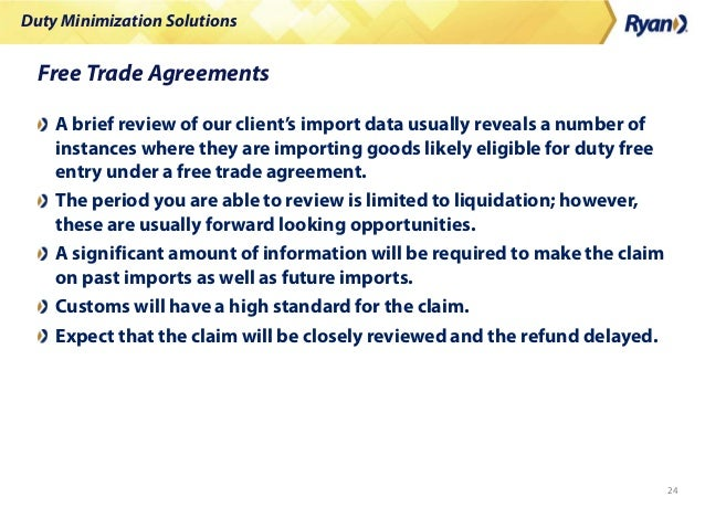 Duty Minimization Solutions 24 Free Trade Agreements A brief review of our client's import data usually reveals a number o...