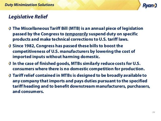 Duty Minimization Solutions 26 Legislative Relief The MiscellaneousTariff Bill (MTB) is an annual piece of legislation pas...