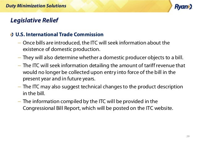 Duty Minimization Solutions 29 Legislative Relief U.S. International Trade Commission – Once bills are introduced, the ITC...