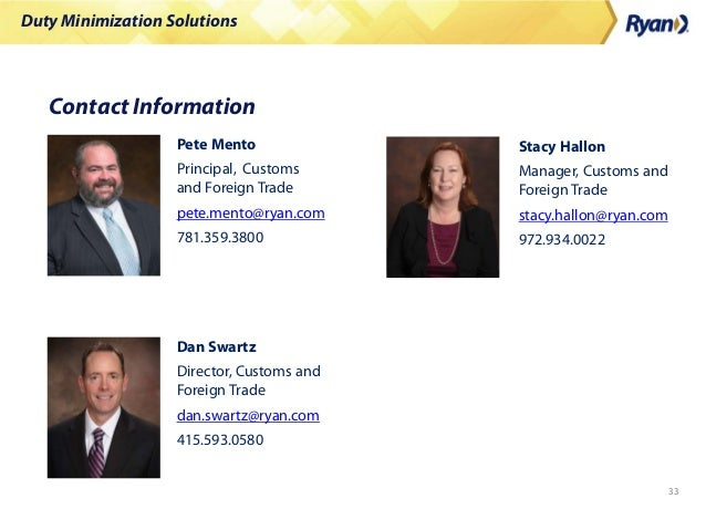 Duty Minimization Solutions 33 Contact Information Pete Mento Principal, Customs and Foreign Trade pete.mento@ryan.com 781...