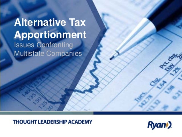 1 Alternative Tax Apportionment Issues Confronting Multistate Companies
