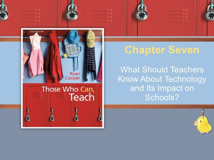 What Should Teachers Know About Technology and Its Impact on Schools? Chapter Seven