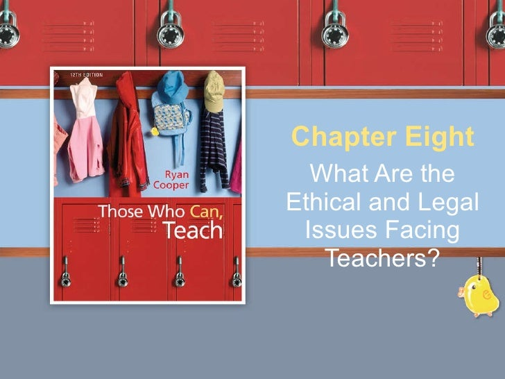 What Are the Ethical and Legal Issues Facing Teachers? Chapter Eight