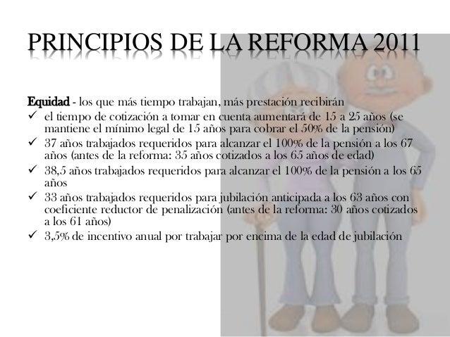 PRINCIPIOS DE LA REFORMA 2011 Flexibilidad – adaptación de los requisitos generalas a casos muy concretos, por ejemplo:  ...