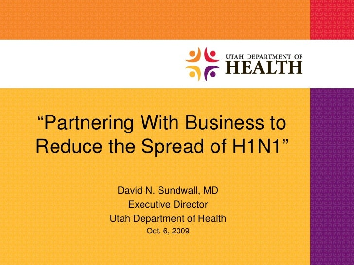 """Partnering With Business to Reduce the Spread of H1N1""           David N. Sundwall, MD             Executive Director    ..."