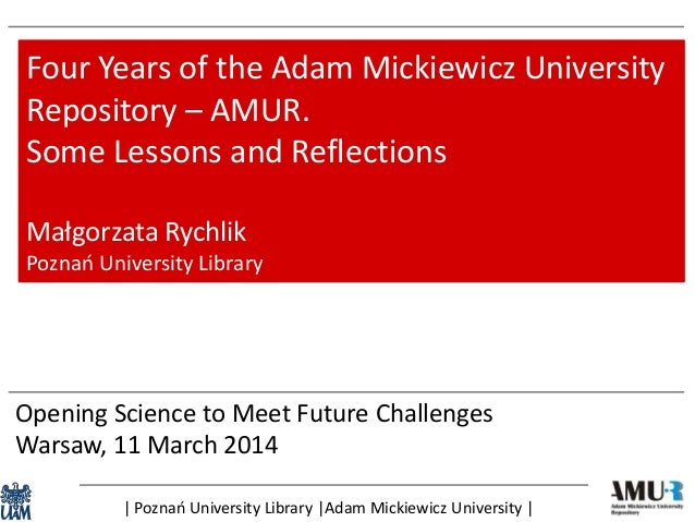 Opening Science to Meet Future Challenges Warsaw, 11 March 2014 Four Years of the Adam Mickiewicz University Repository – ...