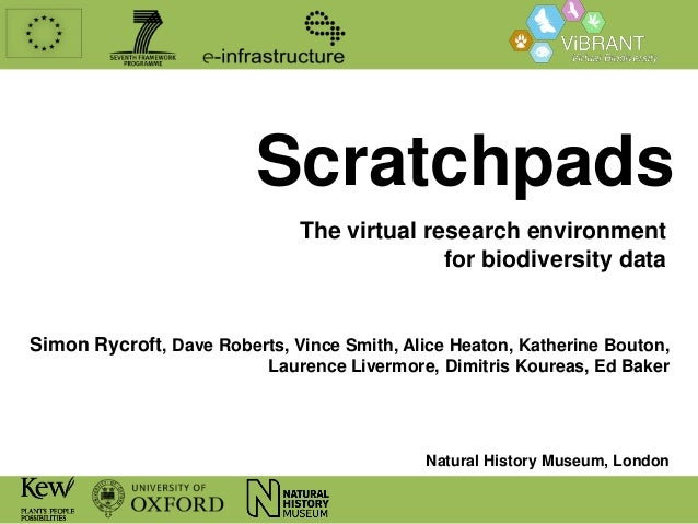 Scratchpads The virtual research environment for biodiversity data  Simon Rycroft, Dave Roberts, Vince Smith, Alice Heaton...