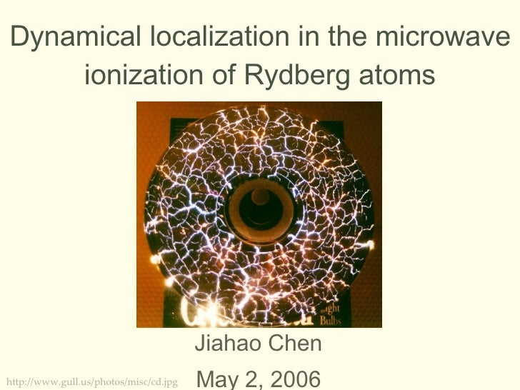 Dynamical localization in the microwave ionization of Rydberg atoms Jiahao Chen May 2, 2006 http://www.gull.us/photos/misc...