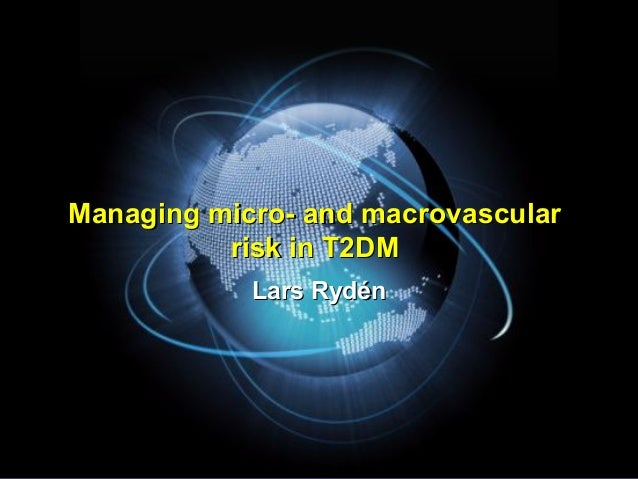 Managing micro- and macrovascular risk in T2DM Lars Rydén