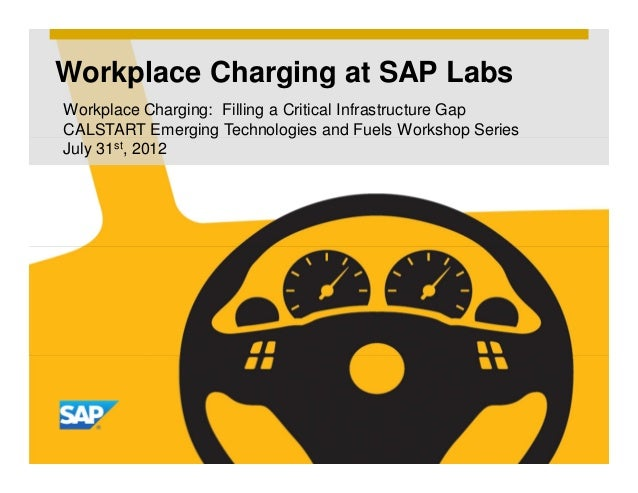 Workplace Charging at SAP Labs Workplace Charging: Filling a Critical Infrastructure Gap CALSTART Emerging Technologies an...