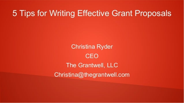 5 Tips for Writing Effective Grant Proposals                Christina Ryder                     CEO               The Gran...