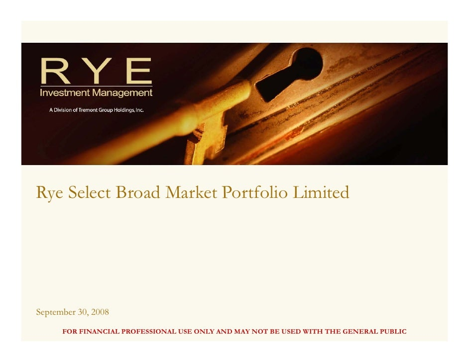 Rye Select Broad Market Portfolio Limited     September 30, 2008       FOR FINANCIAL PROFESSIONAL USE ONLY AND MAY NOT BE ...