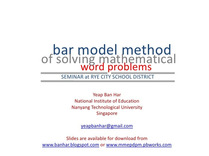 bar model method <br />of solving mathematical<br />word problems<br />SEMINAR at RYE CITY SCHOOL DISTRICT <br />Yeap Ban ...