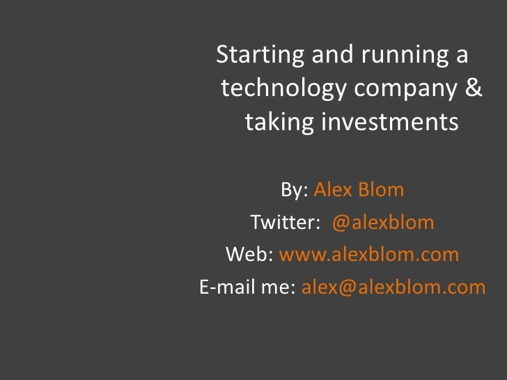 Starting and running a technology company & taking investments<br />By: Alex Blom<br />Twitter:  @alexblom<br />Web: www.a...