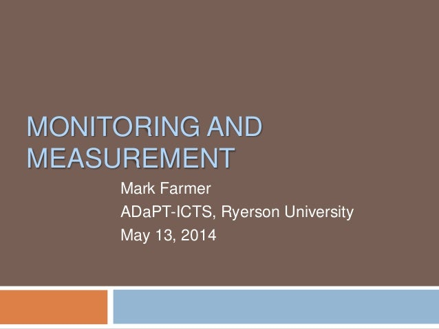 MONITORING AND MEASUREMENT Mark Farmer ADaPT-ICTS, Ryerson University May 13, 2014