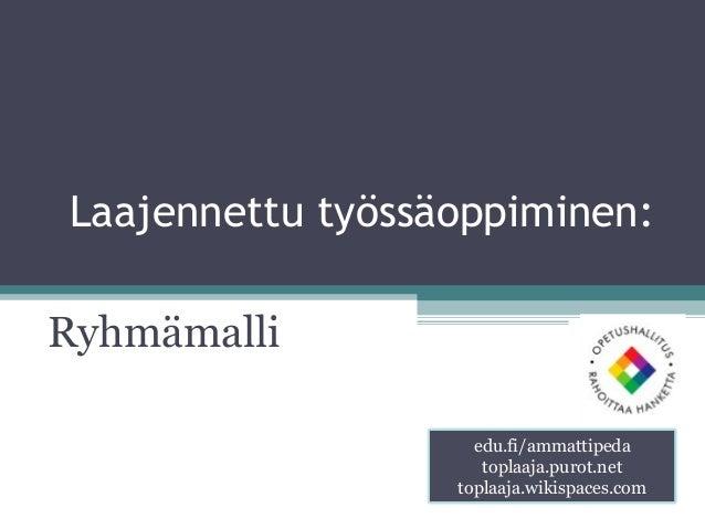 Laajennettu työssäoppiminen:Ryhmämalli                    edu.fi/ammattipeda                     toplaaja.purot.net       ...
