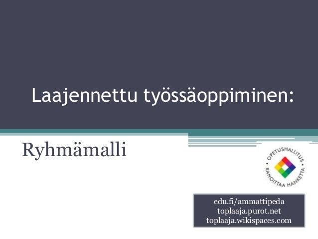 Laajennettu työssäoppiminen: Ryhmämalli edu.fi/ammattipeda toplaaja.purot.net toplaaja.wikispaces.com