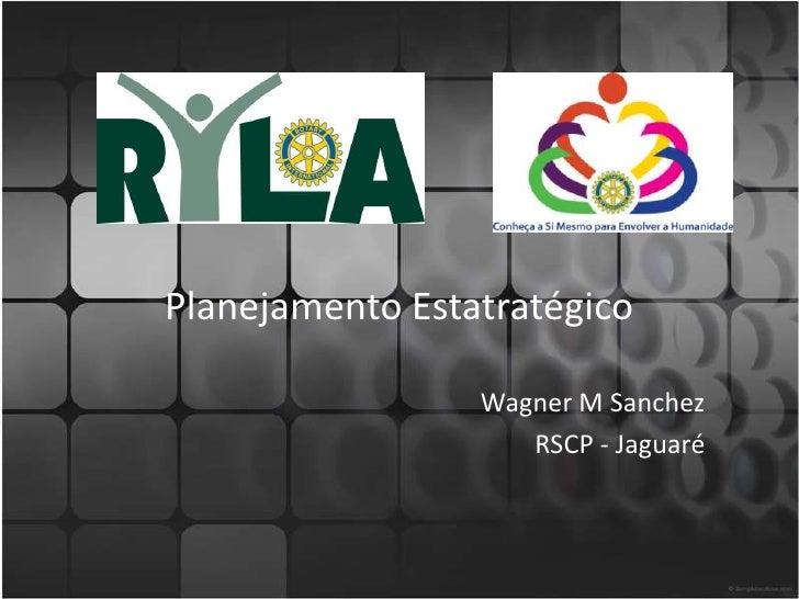 Planejamento Estatratégico                 Wagner M Sanchez                    RSCP - Jaguaré