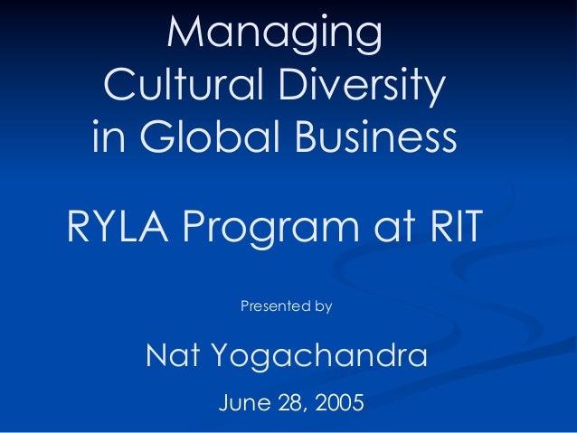 Managing  Cultural Diversity in Global BusinessRYLA Program at RIT        Presented by   Nat Yogachandra       June 28, 2005