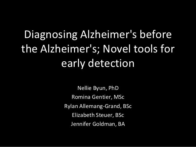 Diagnosing Alzheimers beforethe Alzheimers; Novel tools for        early detection              Nellie Byun, PhD          ...