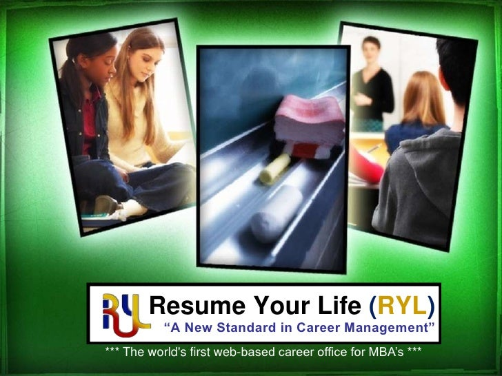 """Resume Your Life (RYL)""""A New Standard in Career Management""""<br />*** The world's first web-based career office for MBA's *..."""