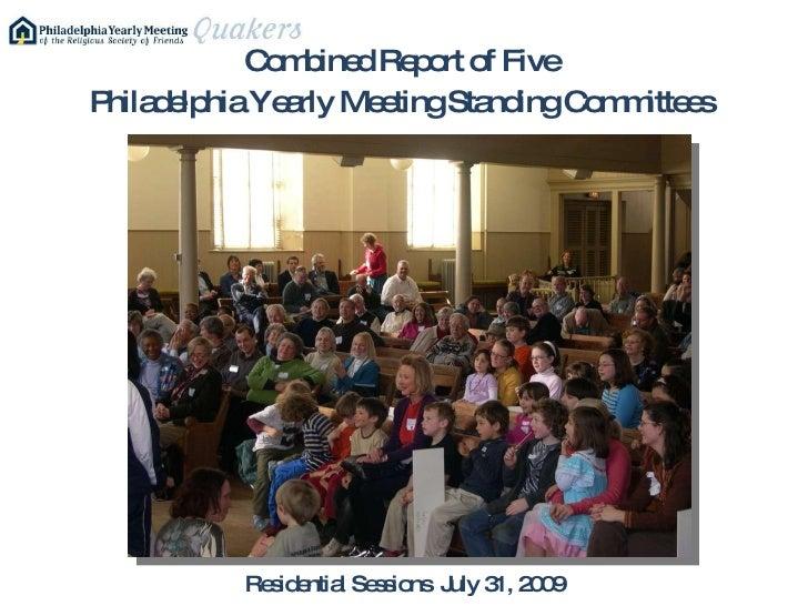 <ul><li>Combined Report of Five  </li></ul><ul><li>Philadelphia Yearly Meeting Standing Committees  </li></ul>Residential ...