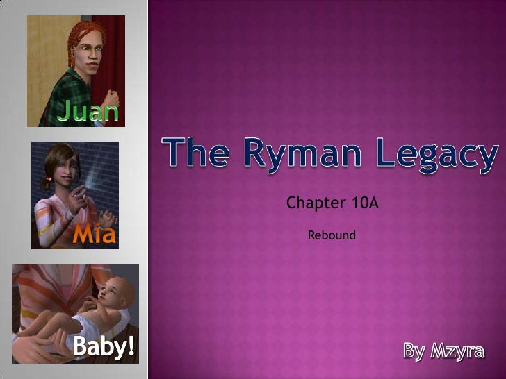 Juan<br />The Ryman Legacy<br />Chapter 10A <br />Mia<br />Rebound<br />Baby!<br />By Mzyra<br />