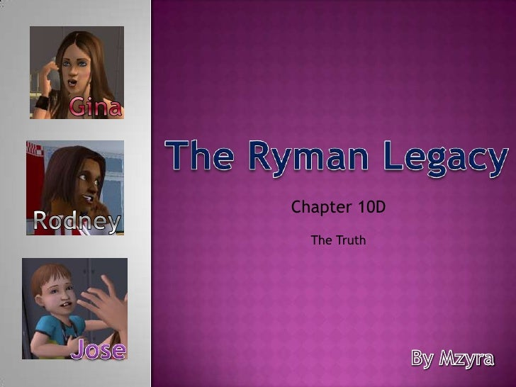 Gina<br />The Ryman Legacy<br />Chapter 10D <br />Rodney<br />The Truth<br />Jose<br />By Mzyra<br />