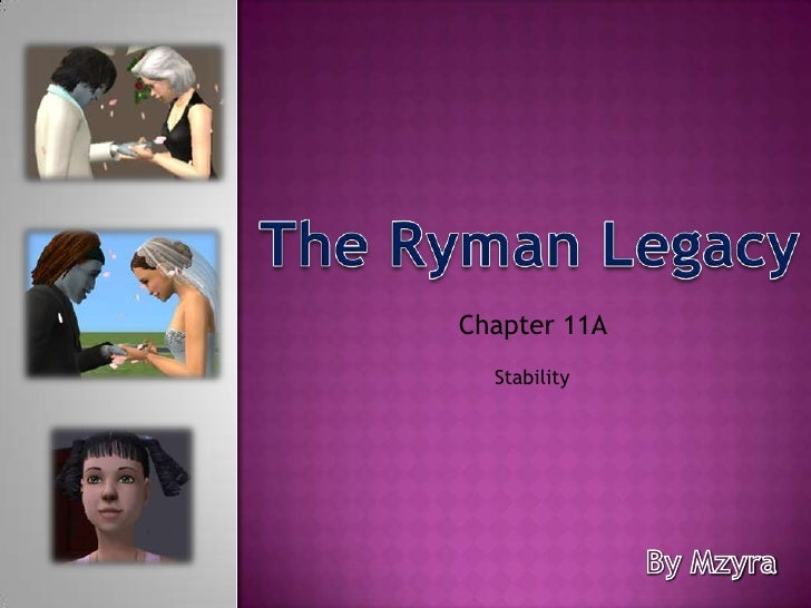 The Ryman Legacy<br />Chapter 11A <br />Stability<br />By Mzyra<br />
