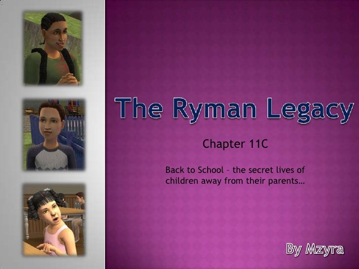 The Ryman Legacy<br />Chapter 11C <br />Back to School – the secret lives of children away from their parents…<br />By Mzy...