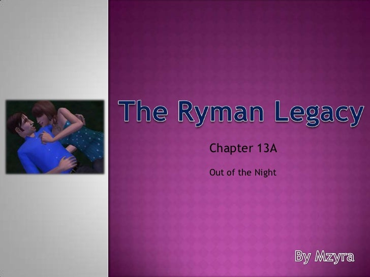 The Ryman Legacy<br />Chapter 13A <br />Out of the Night<br />By Mzyra<br />