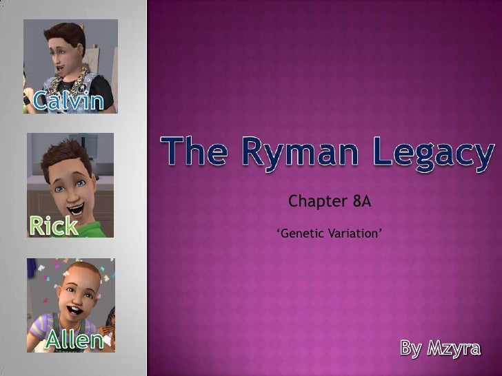 Calvin<br />The Ryman Legacy<br />Chapter 8A <br />Rick<br />'Genetic Variation'<br />Allen<br />By Mzyra<br />