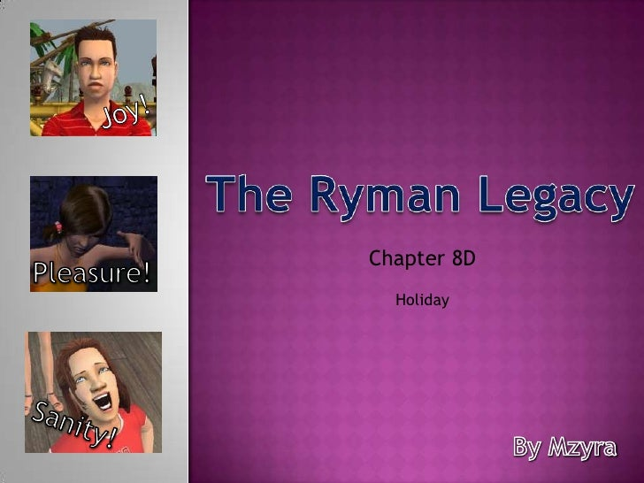 Joy!<br />The Ryman Legacy<br />Chapter 8D <br />Pleasure!<br />Holiday<br />Sanity!<br />By Mzyra<br />