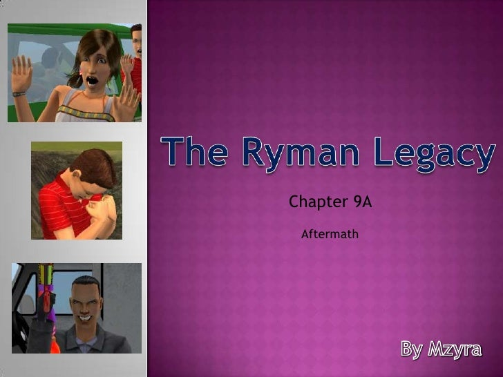 The Ryman Legacy<br />Chapter 9A <br />Aftermath<br />By Mzyra<br />