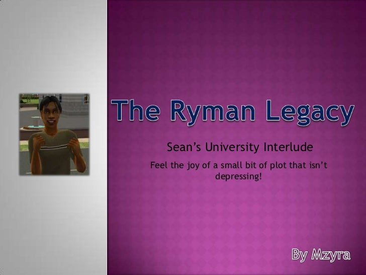 The Ryman Legacy<br />Sean's University Interlude<br />Feel the joy of a small bit of plot that isn't depressing!<br />By ...