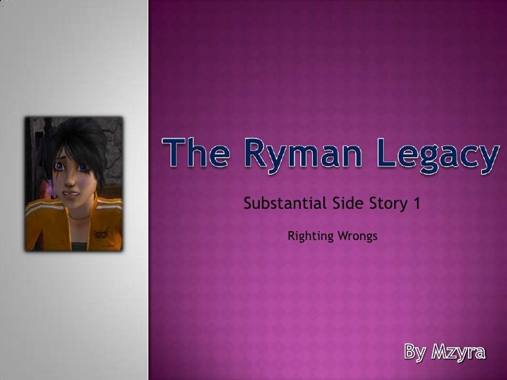 The Ryman Legacy<br />Substantial Side Story 1 <br />Righting Wrongs<br />By Mzyra<br />