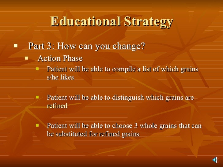 Educational Strategy <ul><li>Part 3: How can you change? </li></ul><ul><ul><li>Action Phase </li></ul></ul><ul><ul><ul><li...