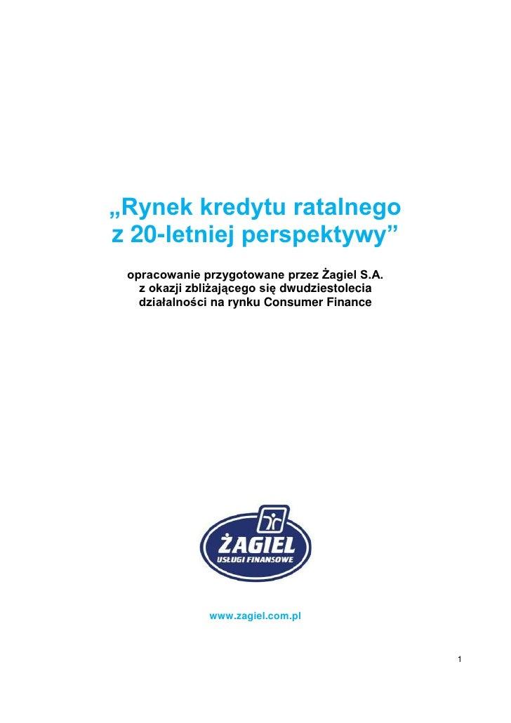 """""""Rynek kredytu ratalnegoz 20-letniej perspektywy"""" opracowanie przygotowane przez Żagiel S.A.   z okazji zbliżającego się d..."""