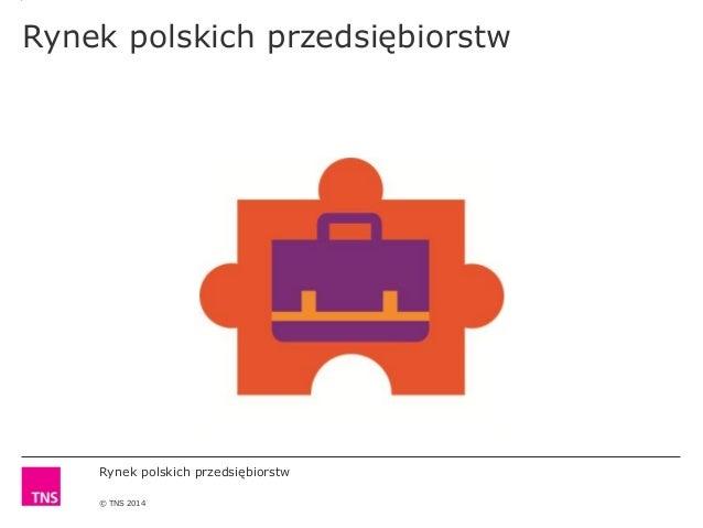 Rynek polskich przedsiębiorstw © TNS 2014 Rynek polskich przedsiębiorstw