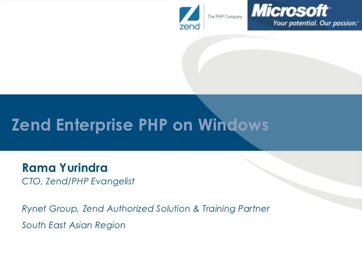 Zend E nterprise PHP on Windows Rama Yurindra CTO, Zend/PHP Evangelist Rynet  Group , Zend Authorized Solution & Training ...