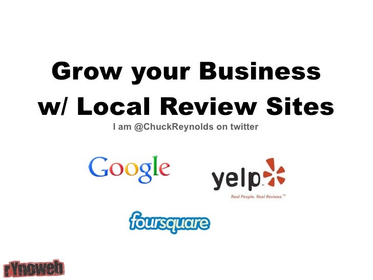 Grow your Business w/ Local Review Sites      I am @ChuckReynolds on twitter