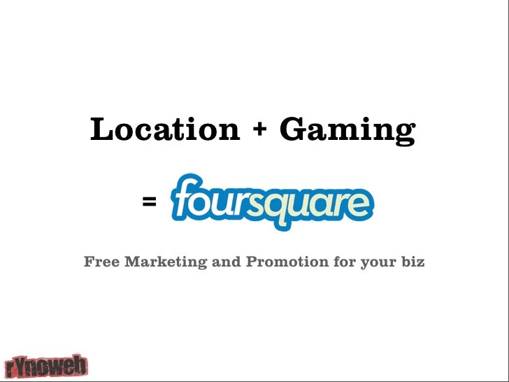 Location + Gaming        = Free Marketing and Promotion for your biz