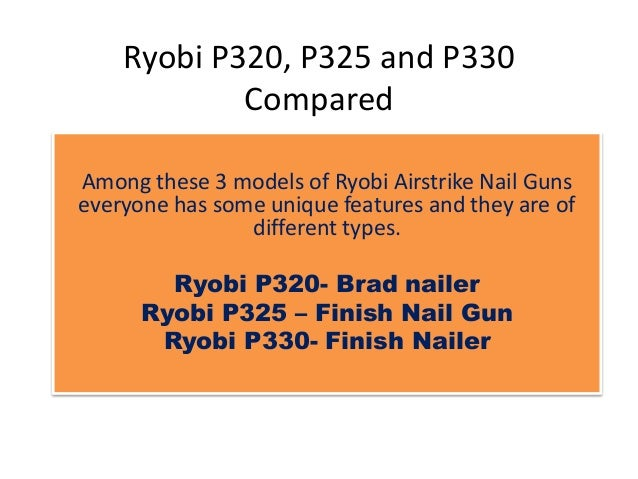 Ryobi P320, P325 and P330 Compared Among these 3 models of Ryobi Airstrike Nail Guns everyone has some unique features and...