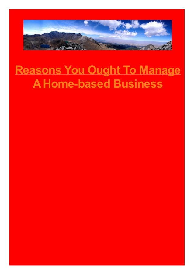 Reasons You Ought To Manage A Home-based Business