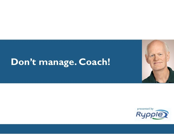 Don't manage. Coach!                               presented by                CONFIDENTIAL